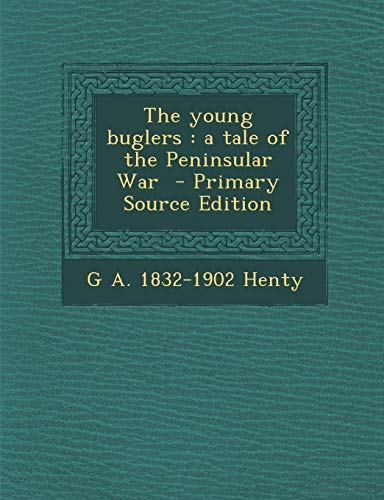 9781287876083: The young buglers: a tale of the Peninsular War