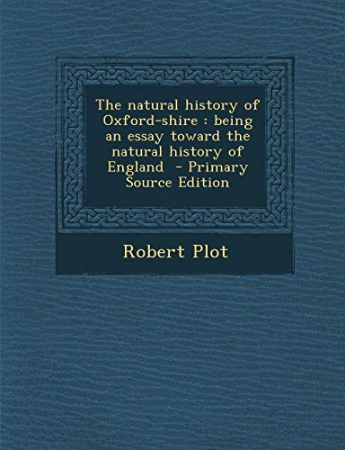 9781287883593: The Natural History of Oxford-Shire: Being an Essay Toward the Natural History of England - Primary Source Edition