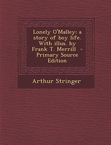 9781287884446: Lonely O'Malley; A Story of Boy Life. with Illus. by Frank T. Merrill - Primary Source Edition