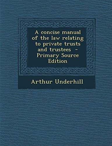 9781287888468: A concise manual of the law relating to private trusts and trustees