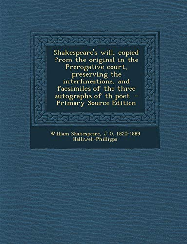 9781287894582: Shakespeare's will, copied from the original in the Prerogative court, preserving the interlineations, and facsimiles of the three autographs of th poet