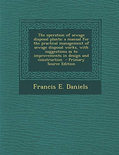 9781287895985: The Operation of Sewage Disposal Plants; A Manual for the Practical Management of Sewage Disposal Works, with Suggestions as to Improvements in Design