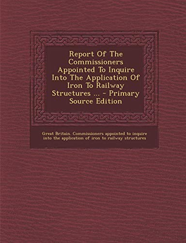9781287899914: Report Of The Commissioners Appointed To Inquire Into The Application Of Iron To Railway Structures ...