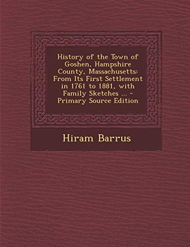 9781287902164: History of the Town of Goshen, Hampshire County, Massachusetts: From Its First Settlement in 1761 to 1881, with Family Sketches ...