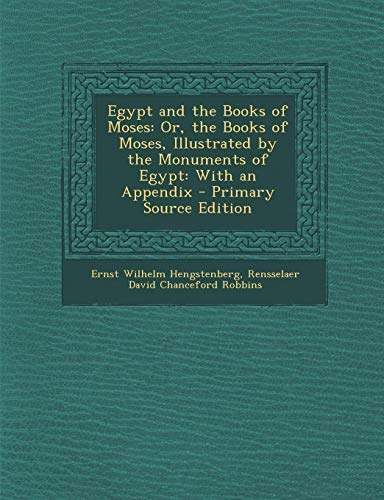9781287904694: Egypt and the Books of Moses: Or, the Books of Moses, Illustrated by the Monuments of Egypt: With an Appendix - Primary Source Edition