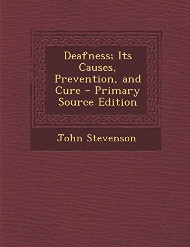 9781287904939: Deafness; Its Causes, Prevention, and Cure - Primary Source Edition