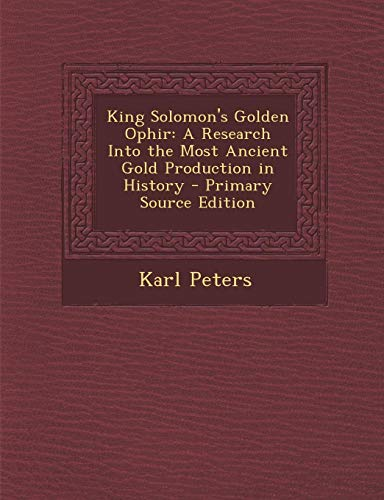 9781287905608: King Solomon's Golden Ophir: A Research Into the Most Ancient Gold Production in History