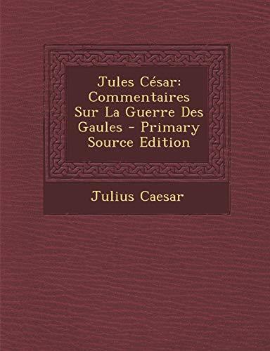 9781287912088: Jules César: Commentaires Sur La Guerre Des Gaules (Latin Edition)