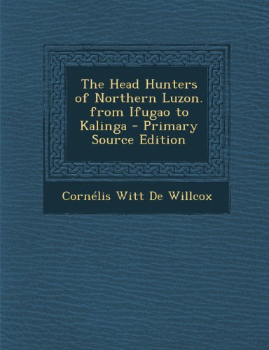 9781287914778: The Head Hunters of Northern Luzon. from Ifugao to Kalinga