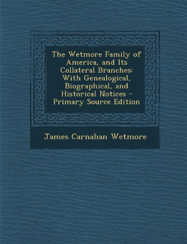 9781287915621: The Wetmore Family of America, and Its Collateral Branches: With Genealogical, Biographical, and Historical Notices