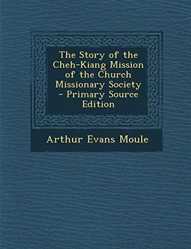 9781287916017: The Story of the Cheh-Kiang Mission of the Church Missionary Society - Primary Source Edition