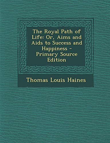 9781287916727: The Royal Path of Life: Or, Aims and Aids to Success and Happiness