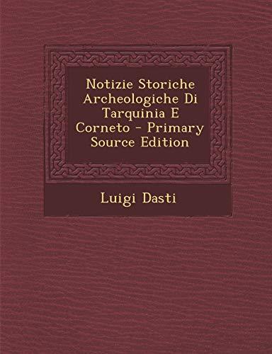 9781287919810: Notizie Storiche Archeologiche Di Tarquinia E Corneto (Italian Edition)