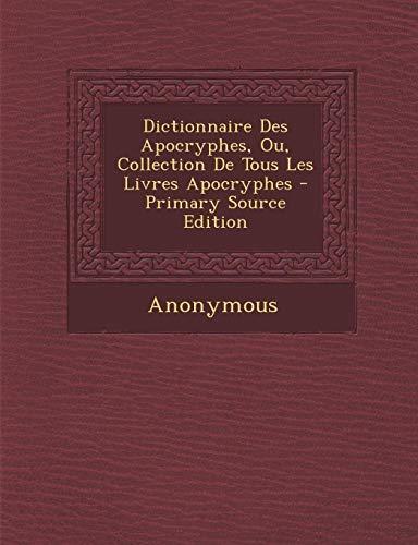 9781287920083: Dictionnaire Des Apocryphes, Ou, Collection de Tous Les Livres Apocryphes