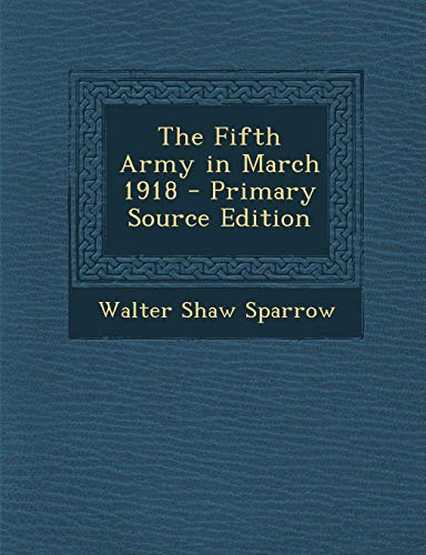 9781287925446: The Fifth Army in March 1918