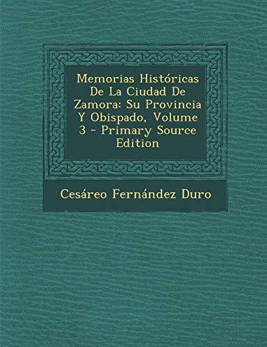 9781287926207: Memorias Históricas De La Ciudad De Zamora: Su Provincia Y Obispado, Volume 3
