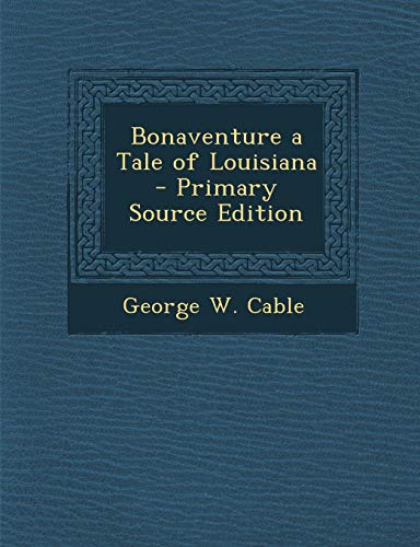 9781287926979: Bonaventure a Tale of Louisiana