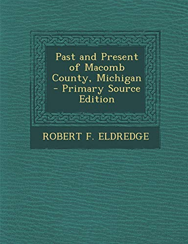 9781287928157: Past and Present of Macomb County, Michigan - Primary Source Edition