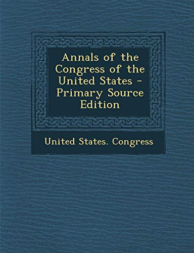 9781287928638: Annals of the Congress of the United States