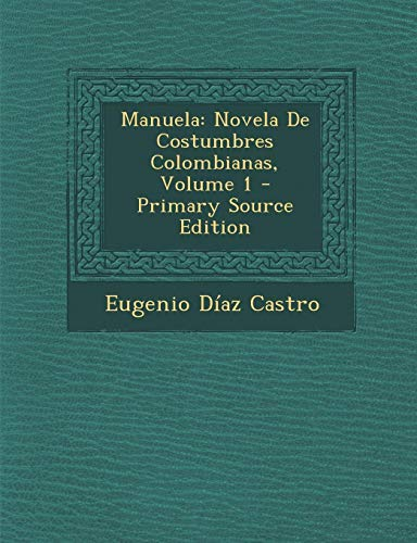 9781287933908: Manuela: Novela De Costumbres Colombianas, Volume 1 (Spanish Edition)