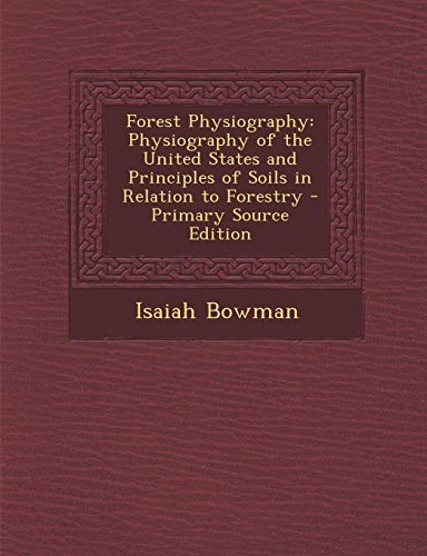 9781287938095: Forest Physiography: Physiography of the United States and Principles of Soils in Relation to Forestry