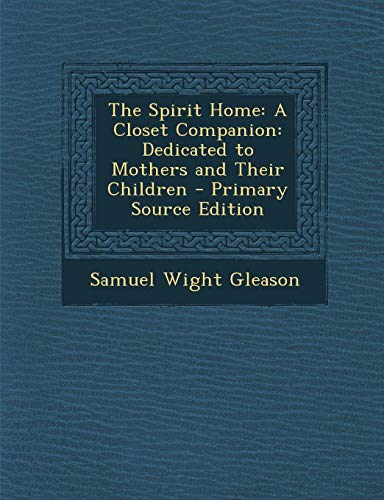 9781287940524: The Spirit Home: A Closet Companion: Dedicated to Mothers and Their Children