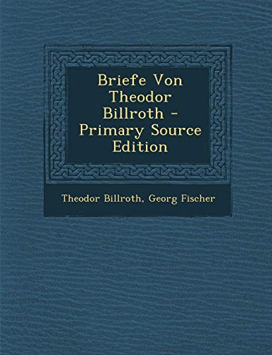 9781287944829: Briefe Von Theodor Billroth (German Edition)