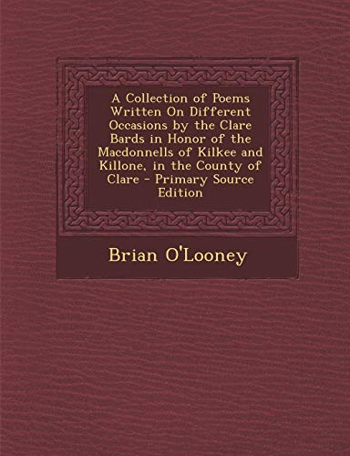 9781287957430: A Collection of Poems Written On Different Occasions by the Clare Bards in Honor of the Macdonnells of Kilkee and Killone, in the County of Clare