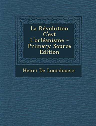 9781287962427: La Revolution C'Est L'Orleanisme - Primary Source Edition (French Edition)