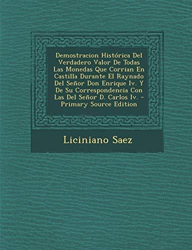9781287967583: Demostracion Historica del Verdadero Valor de Todas Las Monedas Que Corrian En Castilla Durante El Raynado del Senor Don Enrique IV. y de Su Correspon (Spanish Edition)