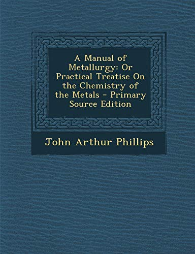 9781287972174: A Manual of Metallurgy: Or Practical Treatise On the Chemistry of the Metals