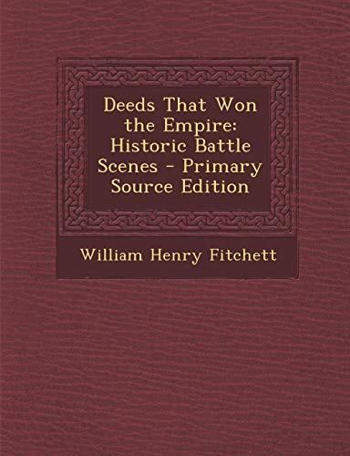 9781287981046: Deeds That Won the Empire: Historic Battle Scenes - Primary Source Edition