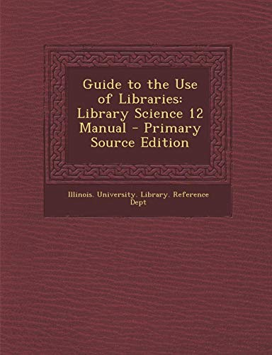 9781287995524: Guide to the Use of Libraries: Library Science 12 Manual - Primary Source Edition