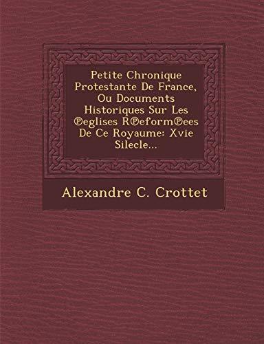 9781288014255: Petite Chronique Protestante De France, Ou Documents Historiques Sur Les ℗eglises R℗eform℗ees De Ce Royaume: Xvie Silecle... (French Edition)