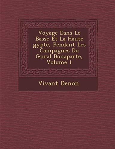 Voyage Dans Le Basse Et La Haute gypte, Pendant Les Campagnes Du Gnral Bonaparte, Volume 1 (French Edition) (128810667X) by Vivant Denon
