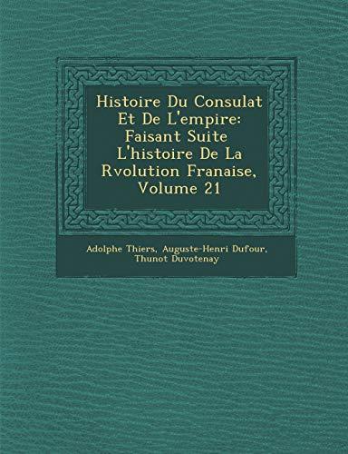 9781288129546: Histoire Du Consulat Et de L'Empire: Faisant Suite L'Histoire de La R Volution Fran Aise, Volume 21