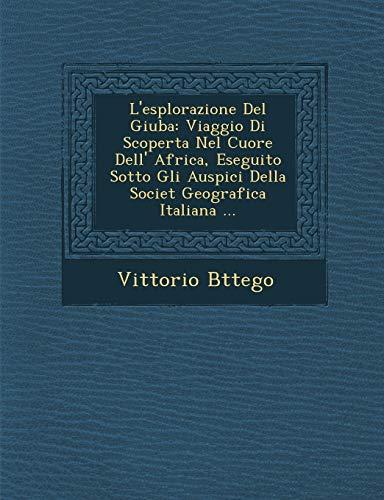 L'esplorazione Del Giuba: Viaggio Di Scoperta Nel: Vittorio Bttego