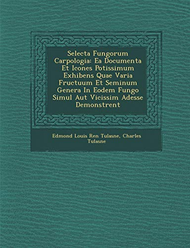 9781288139224: Selecta Fungorum Carpologia: Ea Documenta Et Icones Potissimum Exhibens Quae Varia Fructuum Et Seminum Genera In Eodem Fungo Simul Aut Vicissim Adesse Demonstrent (Latin Edition)