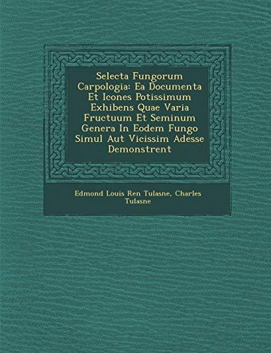 Selecta Fungorum Carpologia: EA Documenta Et Icones: Charles Tulasne