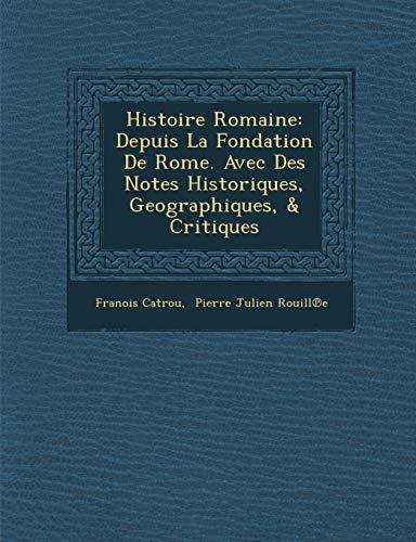 9781288139330: Histoire Romaine: Depuis La Fondation de Rome. Avec Des Notes Historiques, Geographiques, & Critiques (French Edition)