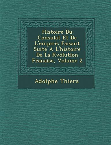 9781288141982: Histoire Du Consulat Et de L'Empire: Faisant Suite A L'Histoire de La R Volution Fran Aise, Volume 2