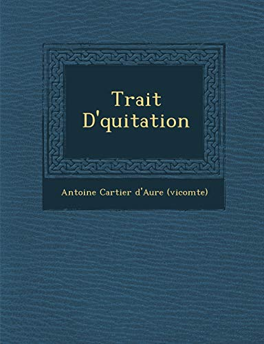 Trait D' Quitation (Paperback or Softback): Antoine Cartier D'Aure