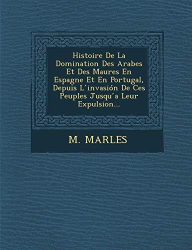 Histoire De La Domination Des Arabes Et: M. MARLES