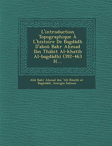 9781288151943: L'introduction Topographique À L'histoire De Bagdâdh D'aboû Bakr Aḥmad Ibn Thâbit Al-khatîb Al-bagdâdhî (392-463 H....
