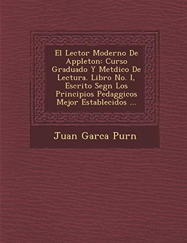 9781288163243: El Lector Moderno De Appleton: Curso Graduado Y Metdico De Lectura. Libro No. I, Escrito Segn Los Principios Pedaggicos Mejor Establecidos ... (Spanish Edition)