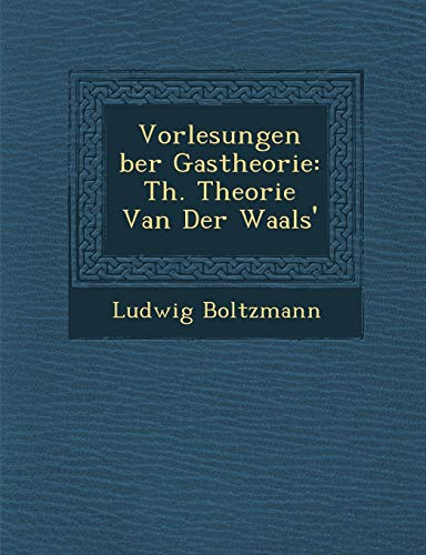 Vorlesungen Ber Gastheorie: Th. Theorie Van Der: Ludwig Boltzmann