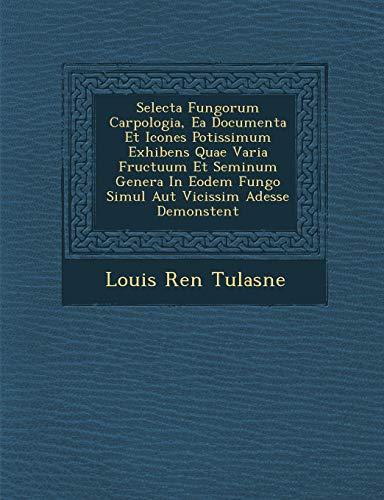 Selecta Fungorum Carpologia, EA Documenta Et Icones: Louis Ren Tulasne