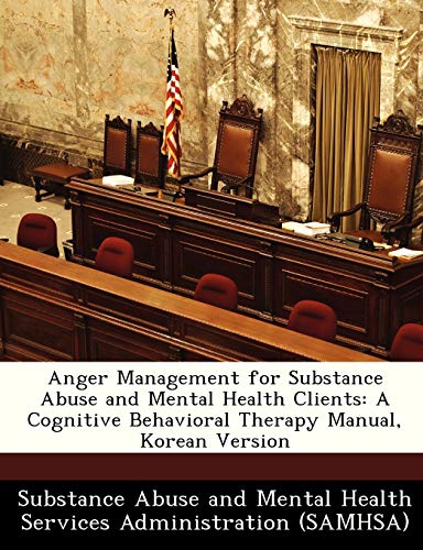 Anger Management for Substance Abuse and Mental Health Clients: A Cognitive Behavioral Therapy ...