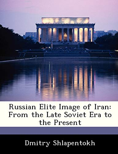 9781288236008: Russian Elite Image of Iran: From the Late Soviet Era to the Present