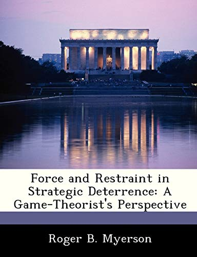9781288242238: Force and Restraint in Strategic Deterrence: A Game-Theorist's Perspective